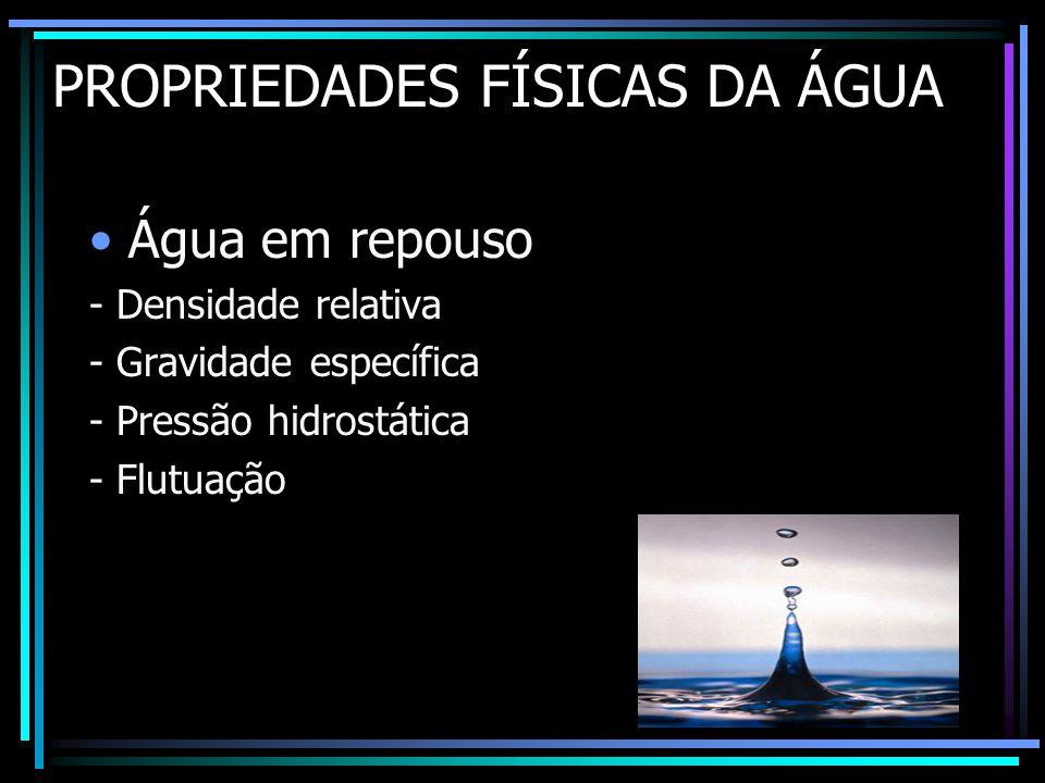 PROPRIEDADES FÍSICAS DA ÁGUA •Água em repouso - Densidade relativa - Gravidade específica - Pressão hidrostática - Flutuação