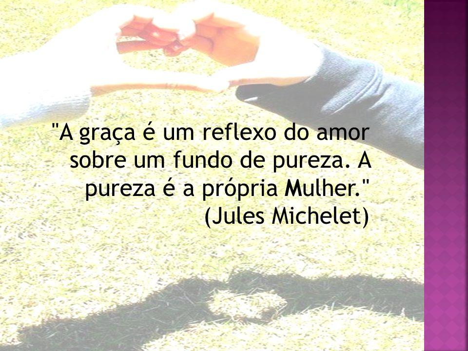 A graça é um reflexo do amor sobre um fundo de pureza.