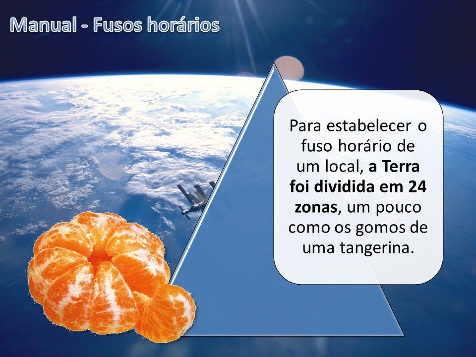 Para estabelecer o fuso horário de um local, a Terra foi dividida em 24 zonas, um pouco como os gomos de uma tangerina.