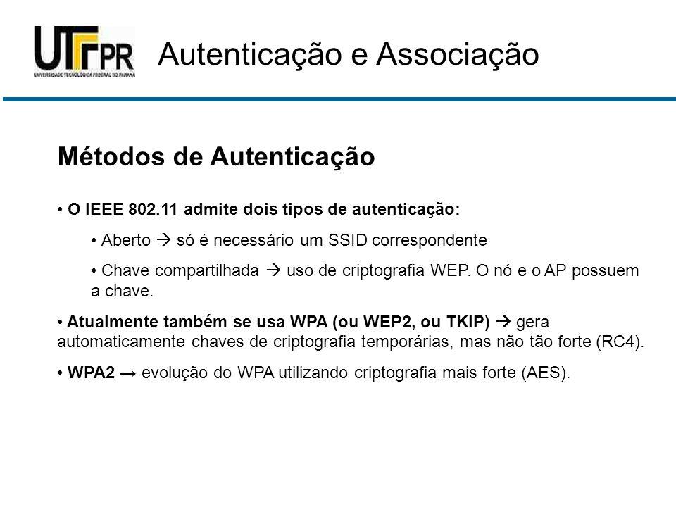 Métodos de Autenticação • O IEEE 802.11 admite dois tipos de autenticação: • Aberto  só é necessário um SSID correspondente • Chave compartilhada  u