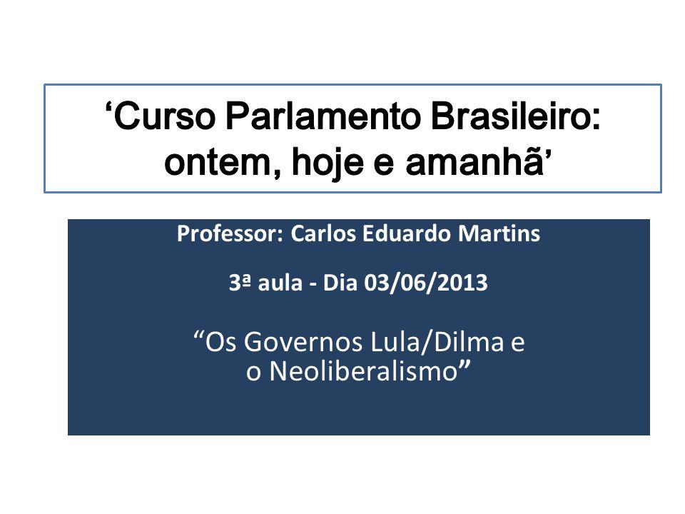 Os Governos Lula/Dilma e o Pós- Neoliberalismo • Ambiente Internacional • Eleição em 2002 e Carta aos Brasileiros • Ruptura com a Coligação Eleitoral e Ampliação de base aliada com PMDB, PTB e PPB, convertido em PP.