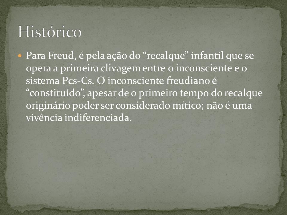 """ Para Freud, é pela ação do """"recalque"""" infantil que se opera a primeira clivagem entre o inconsciente e o sistema Pcs-Cs. O inconsciente freudiano é"""