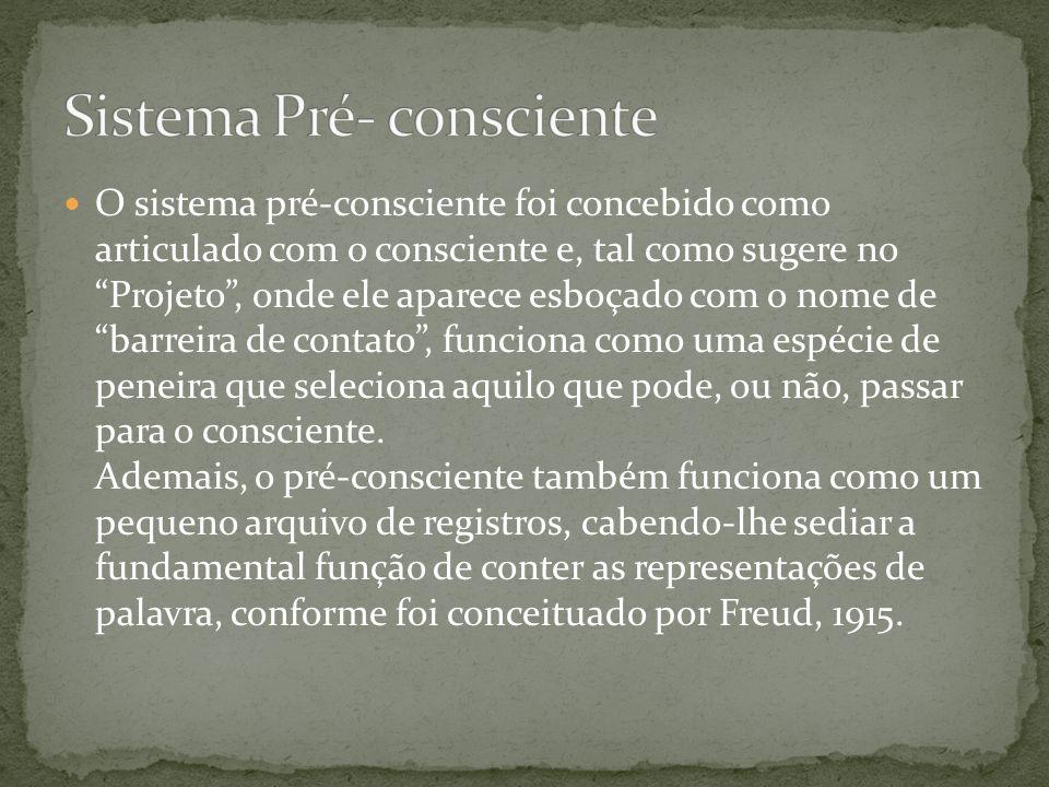 """ O sistema pré-consciente foi concebido como articulado com o consciente e, tal como sugere no """"Projeto"""", onde ele aparece esboçado com o nome de """"ba"""
