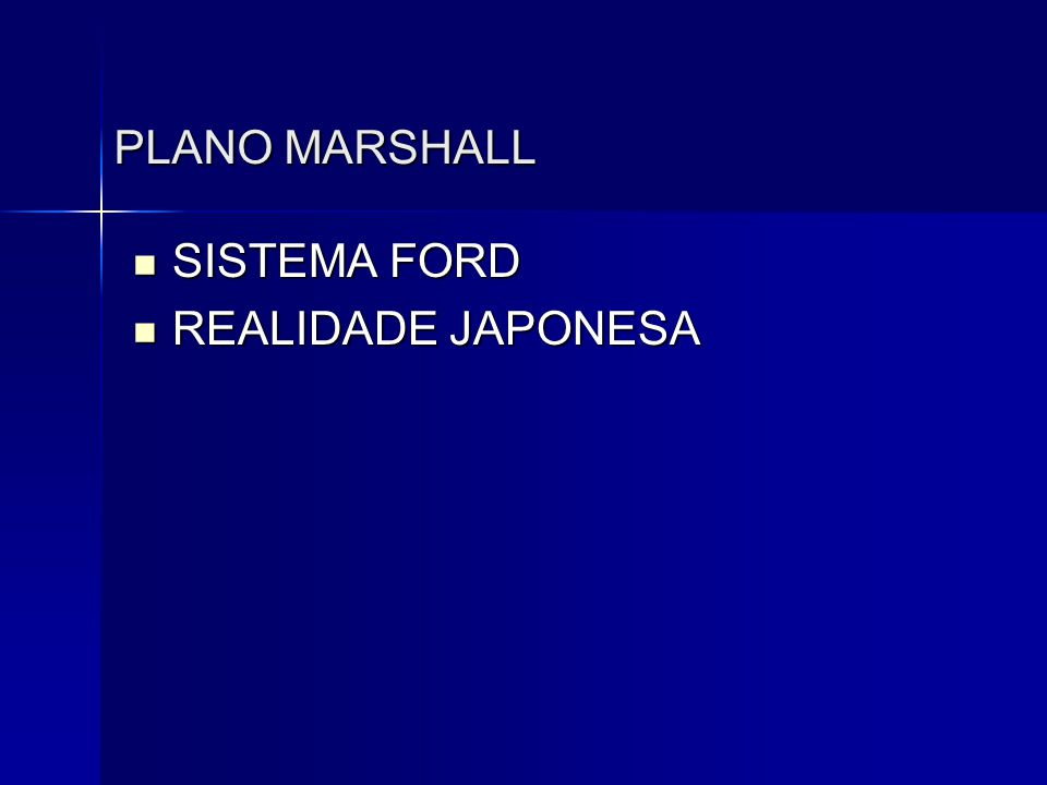 PLANO MARSHALL  SISTEMA FORD  REALIDADE JAPONESA