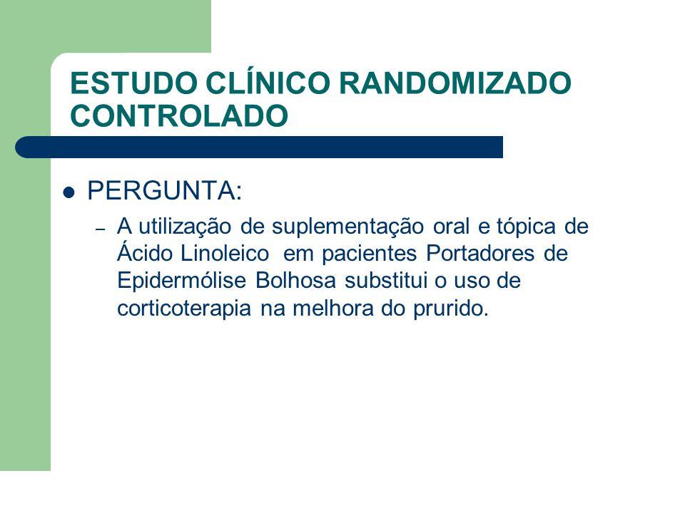 ESTUDO CLÍNICO RANDOMIZADO CONTROLADO  PERGUNTA: – A utilização de suplementação oral e tópica de Ácido Linoleico em pacientes Portadores de Epidermó