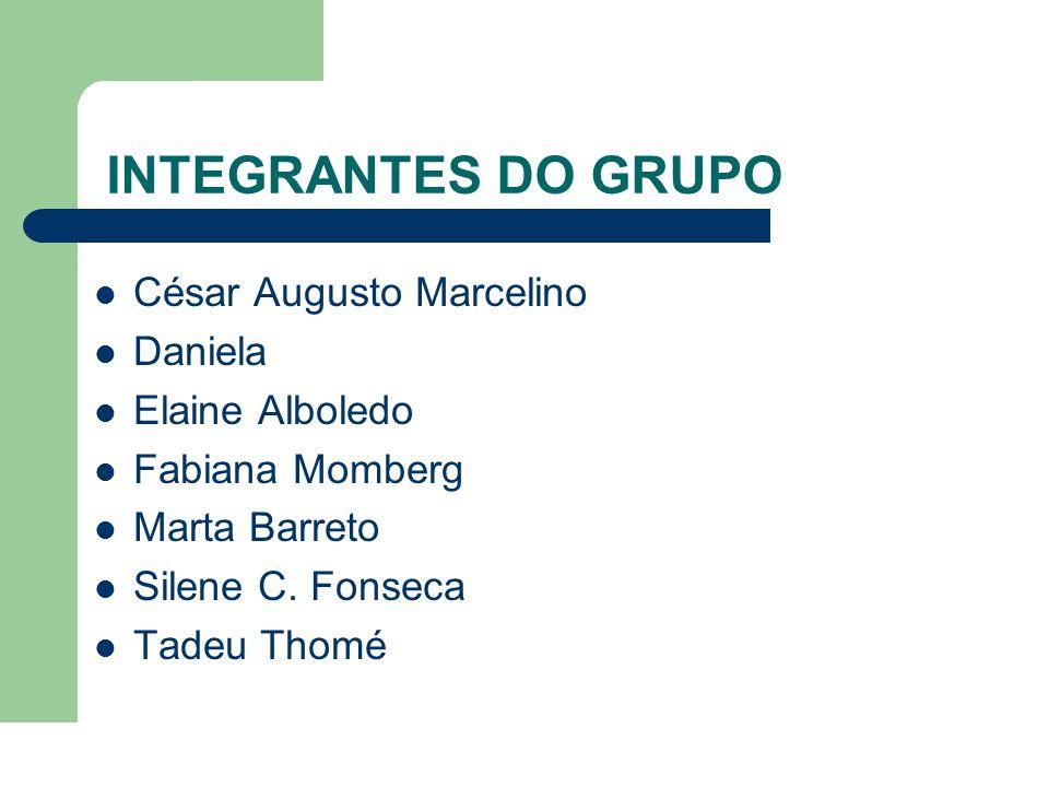 INTEGRANTES DO GRUPO  César Augusto Marcelino  Daniela  Elaine Alboledo  Fabiana Momberg  Marta Barreto  Silene C.