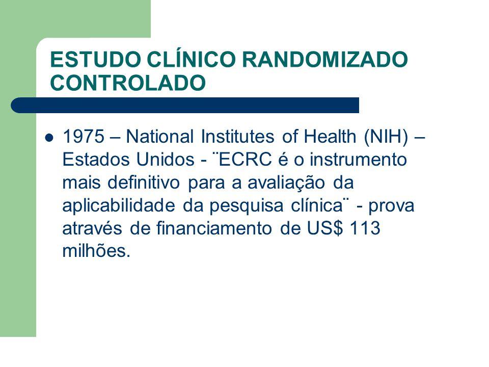 ESTUDO CLÍNICO RANDOMIZADO CONTROLADO  1975 – National Institutes of Health (NIH) – Estados Unidos - ¨ECRC é o instrumento mais definitivo para a ava
