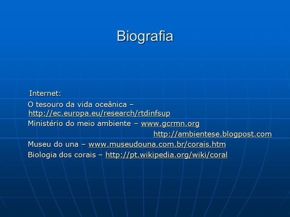 Biografia Internet: Internet: O tesouro da vida oceânica – http://ec.europa.eu/research/rtdinfsup O tesouro da vida oceânica – http://ec.europa.eu/res