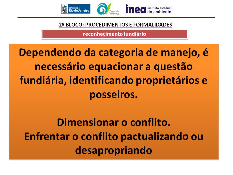 2º BLOCO: PROCEDIMENTOS E FORMALIDADES reconhecimento fundiário Dependendo da categoria de manejo, é necessário equacionar a questão fundiária, identi