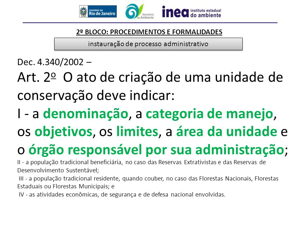 2º BLOCO: PROCEDIMENTOS E FORMALIDADES Dec. 4.340/2002 – Art. 2 o O ato de criação de uma unidade de conservação deve indicar: I - a denominação, a ca