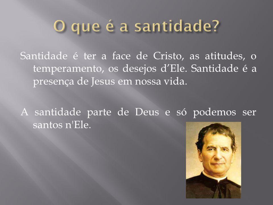Santidade é ter a face de Cristo, as atitudes, o temperamento, os desejos d'Ele. Santidade é a presença de Jesus em nossa vida. A santidade parte de D