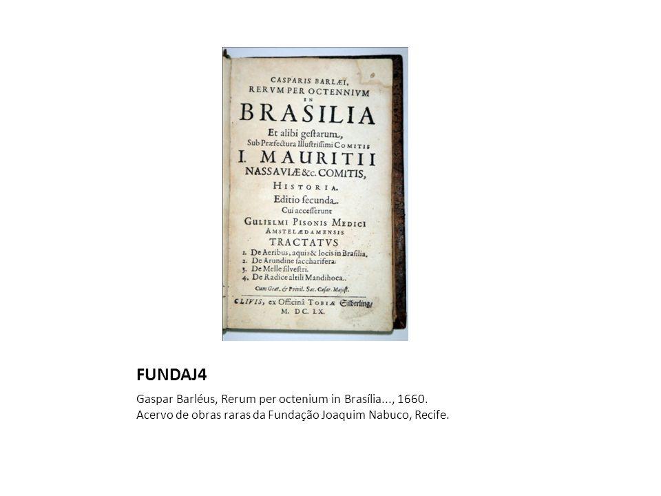 FUNDAJ4 Gaspar Barléus, Rerum per octenium in Brasília..., 1660.