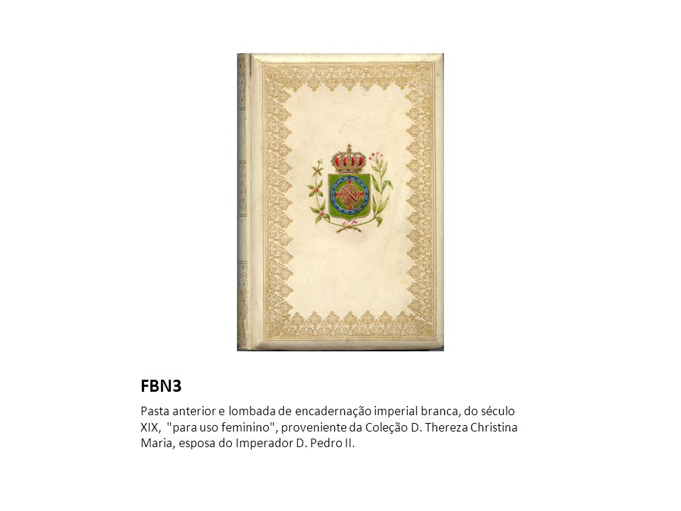 FBN3 Pasta anterior e lombada de encadernação imperial branca, do século XIX, para uso feminino , proveniente da Coleção D.