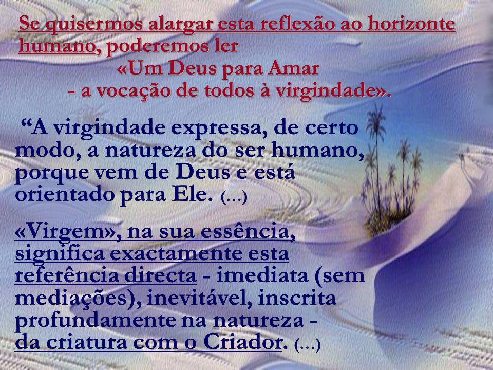A virgindade expressa, de certo modo, a natureza do ser humano, porque vem de Deus e está orientado para Ele.