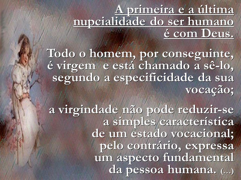 A primeira e a última nupcialidade do ser humano é com Deus.