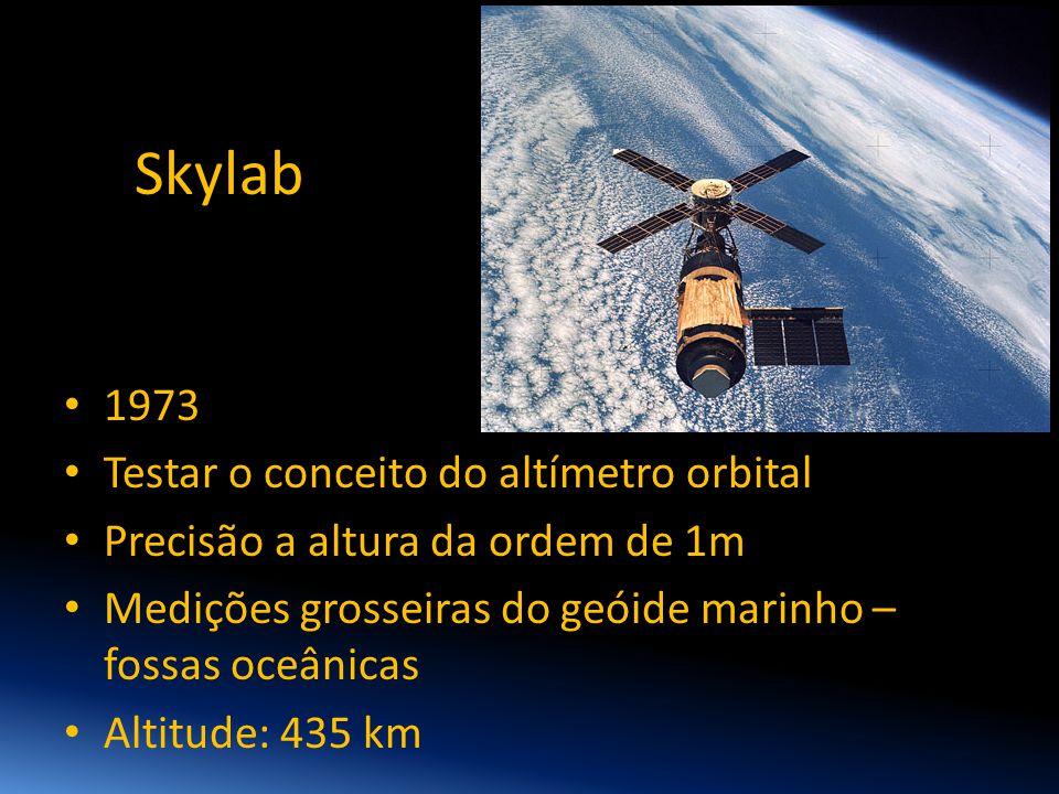 Skylab • 1973 • Testar o conceito do altímetro orbital • Precisão a altura da ordem de 1m • Medições grosseiras do geóide marinho – fossas oceânicas •