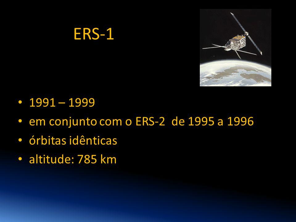 ERS-1 • 1991 – 1999 • em conjunto com o ERS-2 de 1995 a 1996 • órbitas idênticas • altitude: 785 km