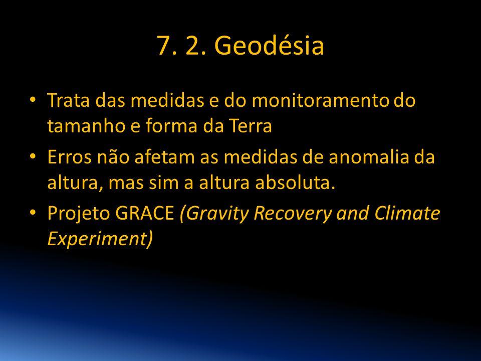 7. 2. Geodésia • Trata das medidas e do monitoramento do tamanho e forma da Terra • Erros não afetam as medidas de anomalia da altura, mas sim a altur