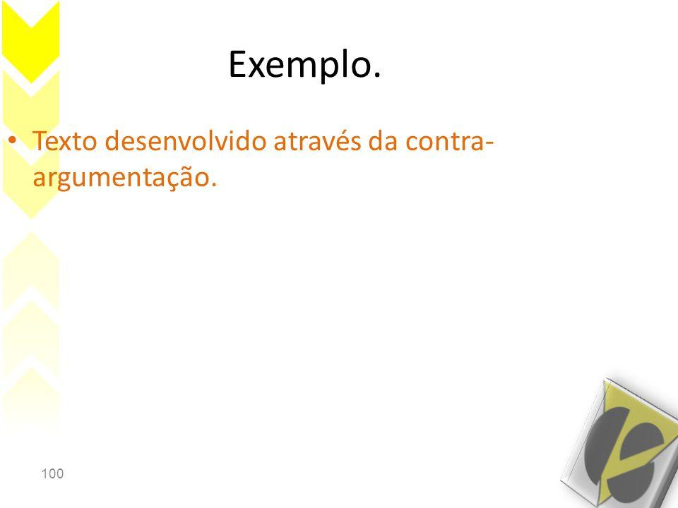100 Exemplo. • Texto desenvolvido através da contra- argumentação.