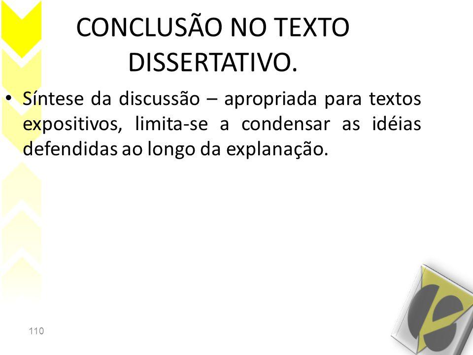 110 CONCLUSÃO NO TEXTO DISSERTATIVO. • Síntese da discussão – apropriada para textos expositivos, limita-se a condensar as idéias defendidas ao longo