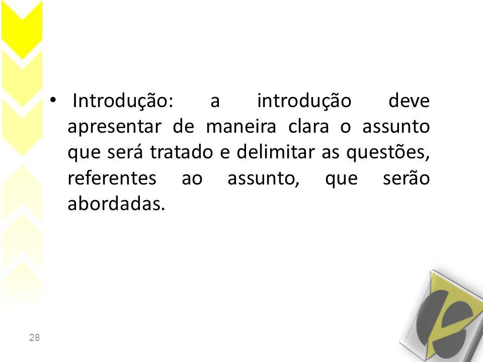 28 • Introdução: a introdução deve apresentar de maneira clara o assunto que será tratado e delimitar as questões, referentes ao assunto, que serão ab