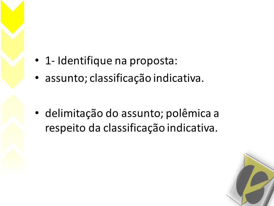 • 1- Identifique na proposta: • assunto; classificação indicativa. • delimitação do assunto; polêmica a respeito da classificação indicativa.