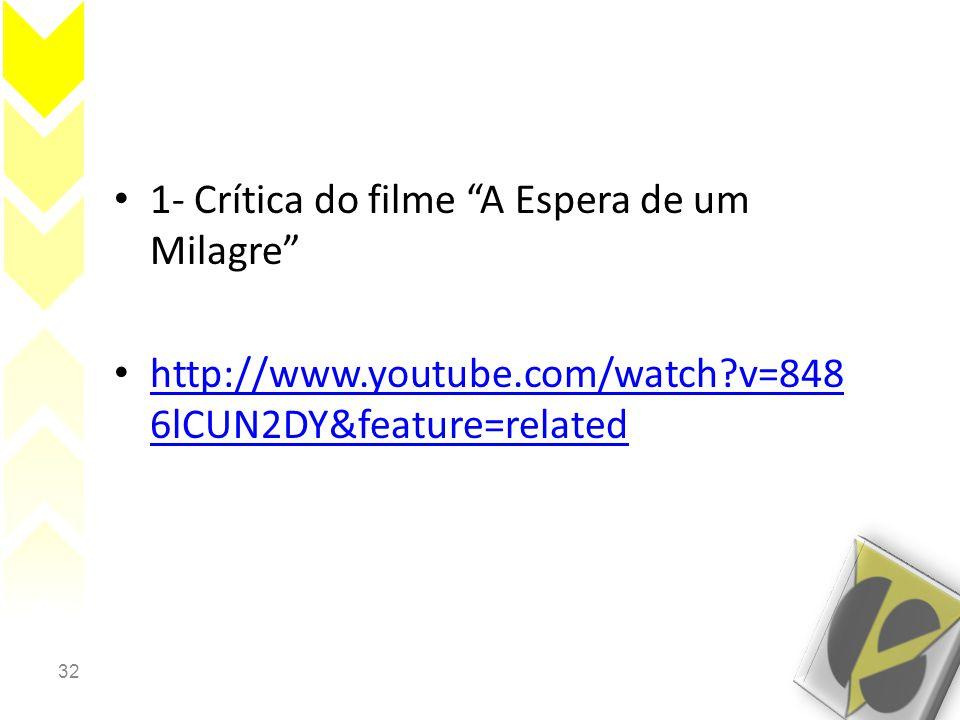 32 • 1- Crítica do filme A Espera de um Milagre • http://www.youtube.com/watch?v=848 6lCUN2DY&feature=related http://www.youtube.com/watch?v=848 6lCUN2DY&feature=related