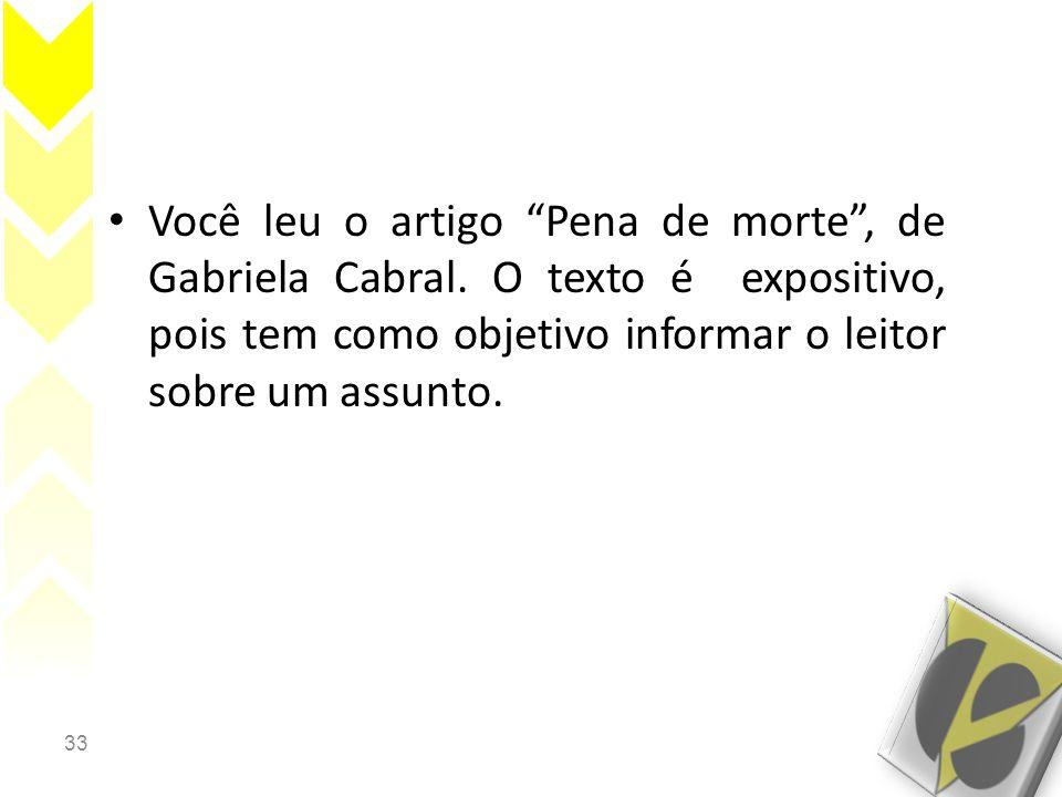 """33 • Você leu o artigo """"Pena de morte"""", de Gabriela Cabral. O texto é expositivo, pois tem como objetivo informar o leitor sobre um assunto."""