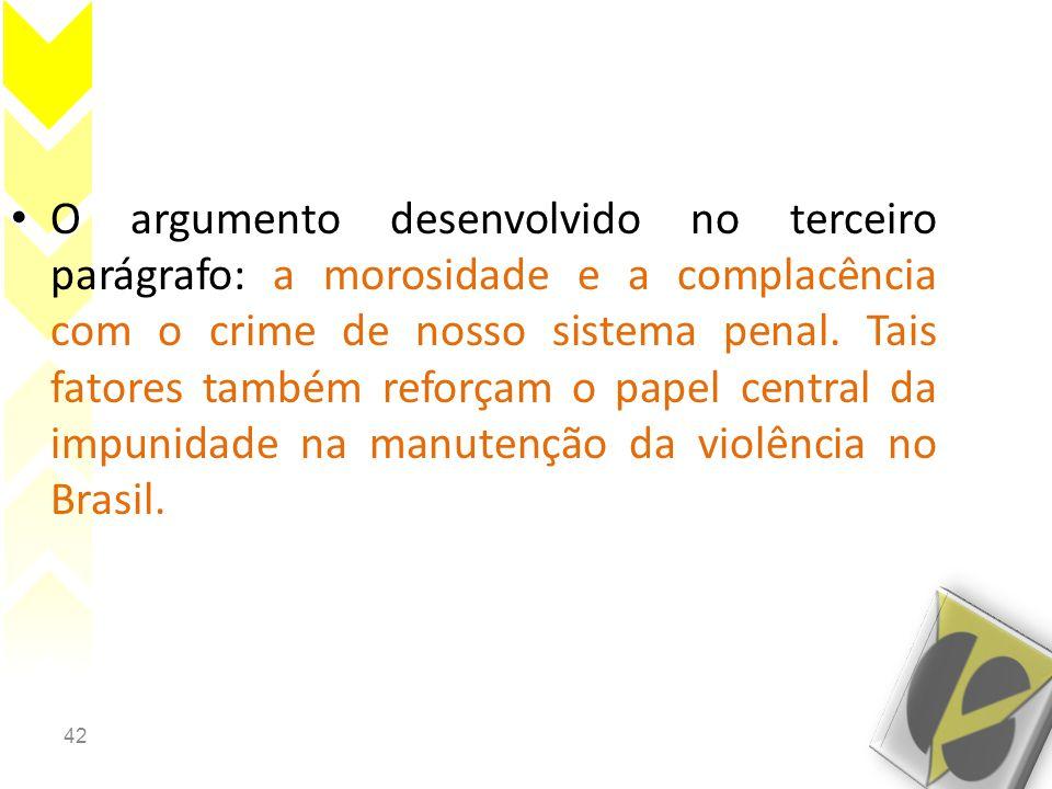 42 • O argumento desenvolvido no terceiro parágrafo: a morosidade e a complacência com o crime de nosso sistema penal. Tais fatores também reforçam o