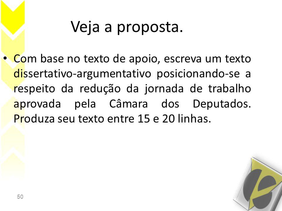 50 Veja a proposta. • Com base no texto de apoio, escreva um texto dissertativo-argumentativo posicionando-se a respeito da redução da jornada de trab