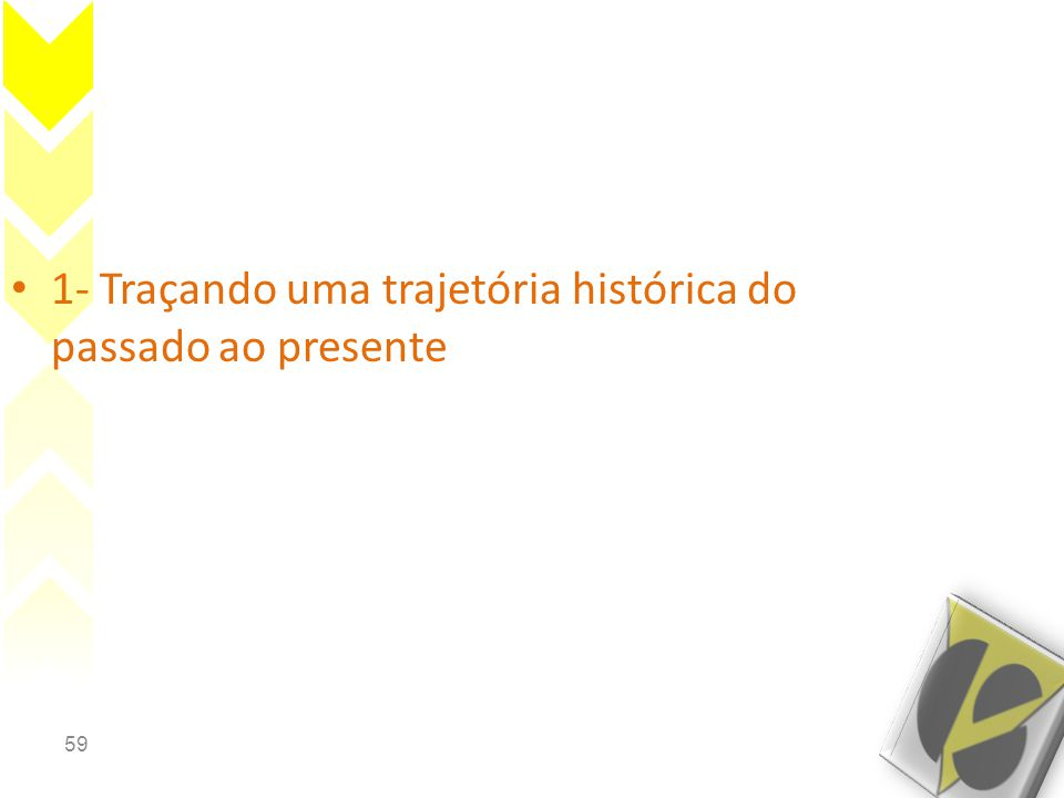 59 • 1- Traçando uma trajetória histórica do passado ao presente