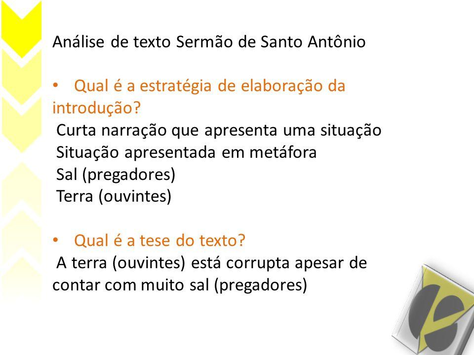 Análise de texto Sermão de Santo Antônio • Qual é a estratégia de elaboração da introdução? Curta narração que apresenta uma situação Situação apresen