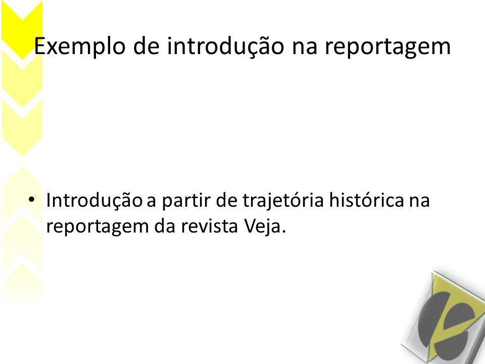 Exemplo de introdução na reportagem • Introdução a partir de trajetória histórica na reportagem da revista Veja.