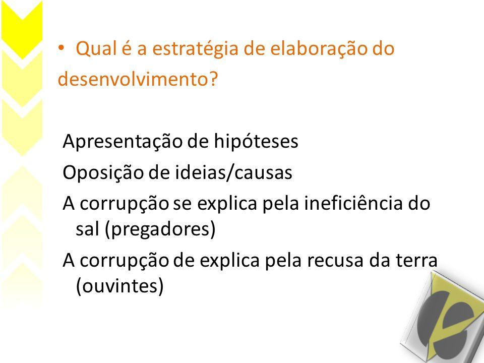 • Qual é a estratégia de elaboração do desenvolvimento? Apresentação de hipóteses Oposição de ideias/causas A corrupção se explica pela ineficiência d
