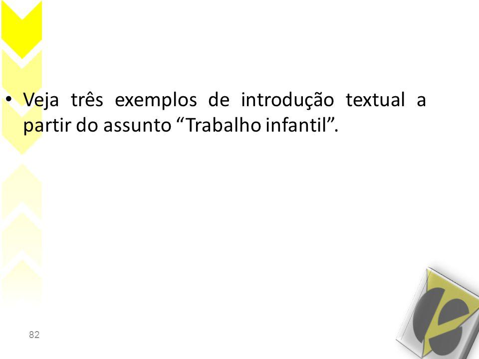 82 • Veja três exemplos de introdução textual a partir do assunto Trabalho infantil .