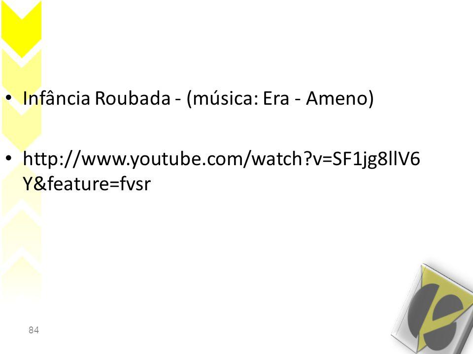 84 • Infância Roubada - (música: Era - Ameno) • http://www.youtube.com/watch?v=SF1jg8llV6 Y&feature=fvsr