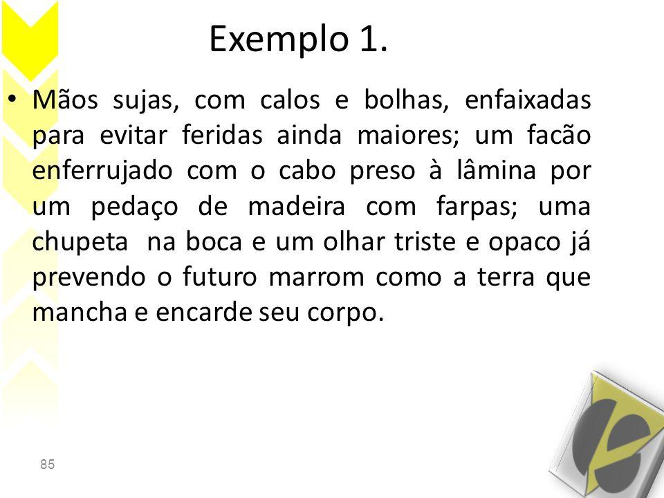 85 Exemplo 1. • Mãos sujas, com calos e bolhas, enfaixadas para evitar feridas ainda maiores; um facão enferrujado com o cabo preso à lâmina por um pe
