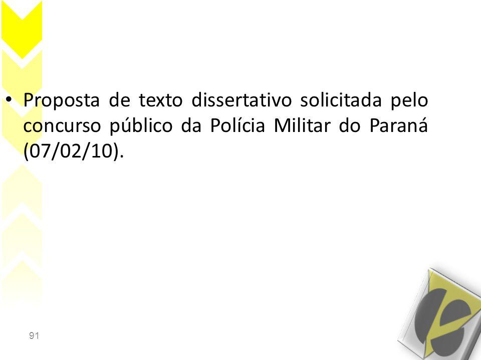 91 • Proposta de texto dissertativo solicitada pelo concurso público da Polícia Militar do Paraná (07/02/10).