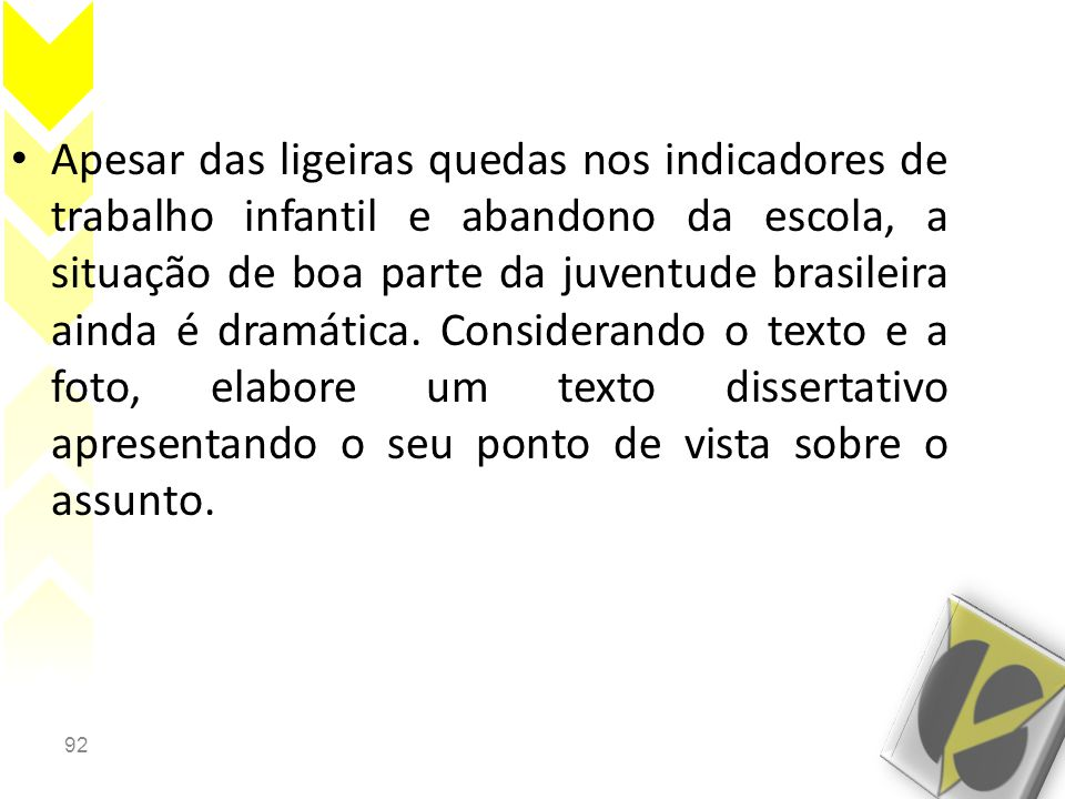 92 • Apesar das ligeiras quedas nos indicadores de trabalho infantil e abandono da escola, a situação de boa parte da juventude brasileira ainda é dramática.