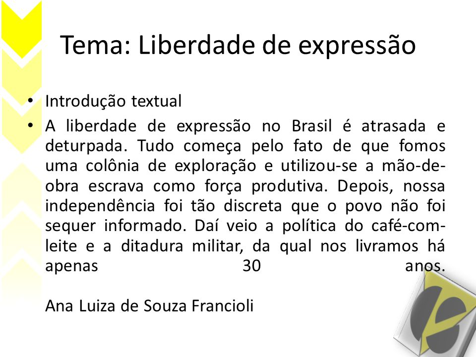 Tema: Liberdade de expressão • Introdução textual • A liberdade de expressão no Brasil é atrasada e deturpada. Tudo começa pelo fato de que fomos uma