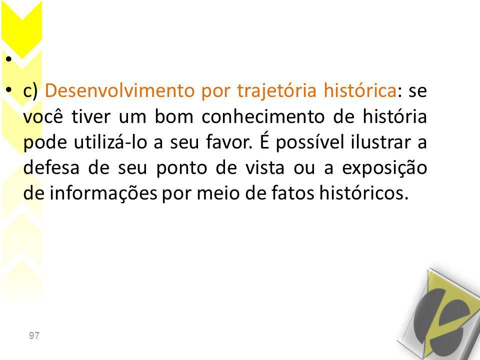 97 • • c) Desenvolvimento por trajetória histórica: se você tiver um bom conhecimento de história pode utilizá-lo a seu favor. É possível ilustrar a d