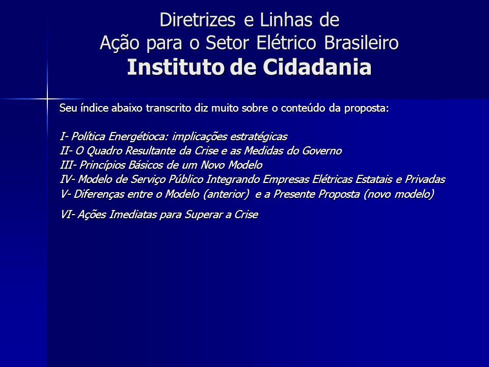 Diretrizes e Linhas de Ação para o Setor Elétrico Brasileiro Instituto de Cidadania Seu índice abaixo transcrito diz muito sobre o conteúdo da propost