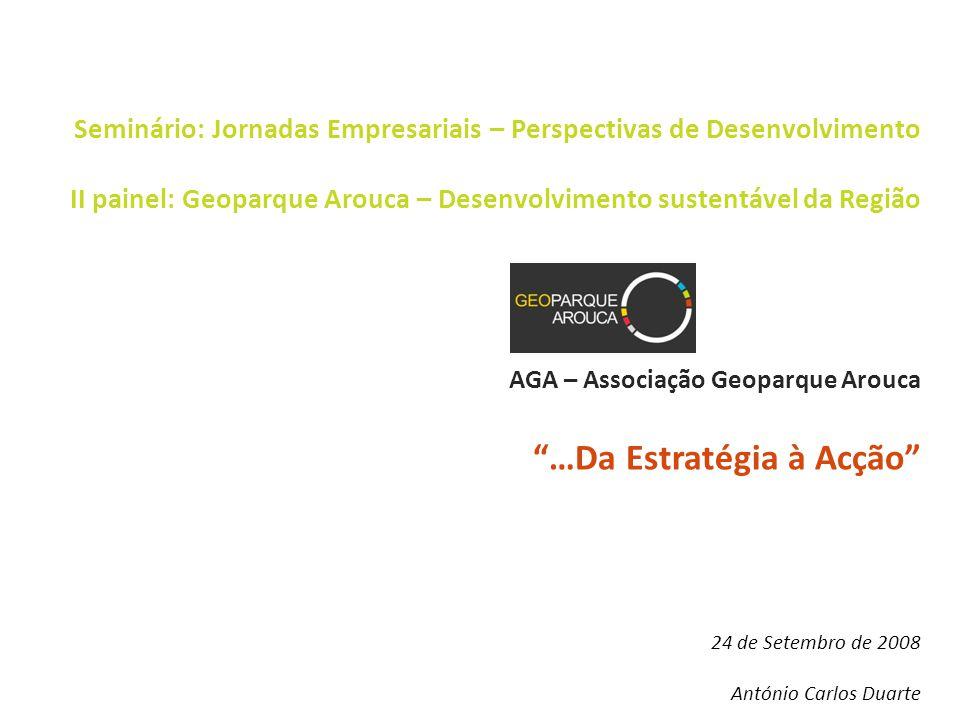 AGA – Associação Geoparque Arouca… …da Estratégia à Acção 1 – Estrutura de Gestão 2 – Estratégia de Desenvolvimento 3 – Plano de Acção