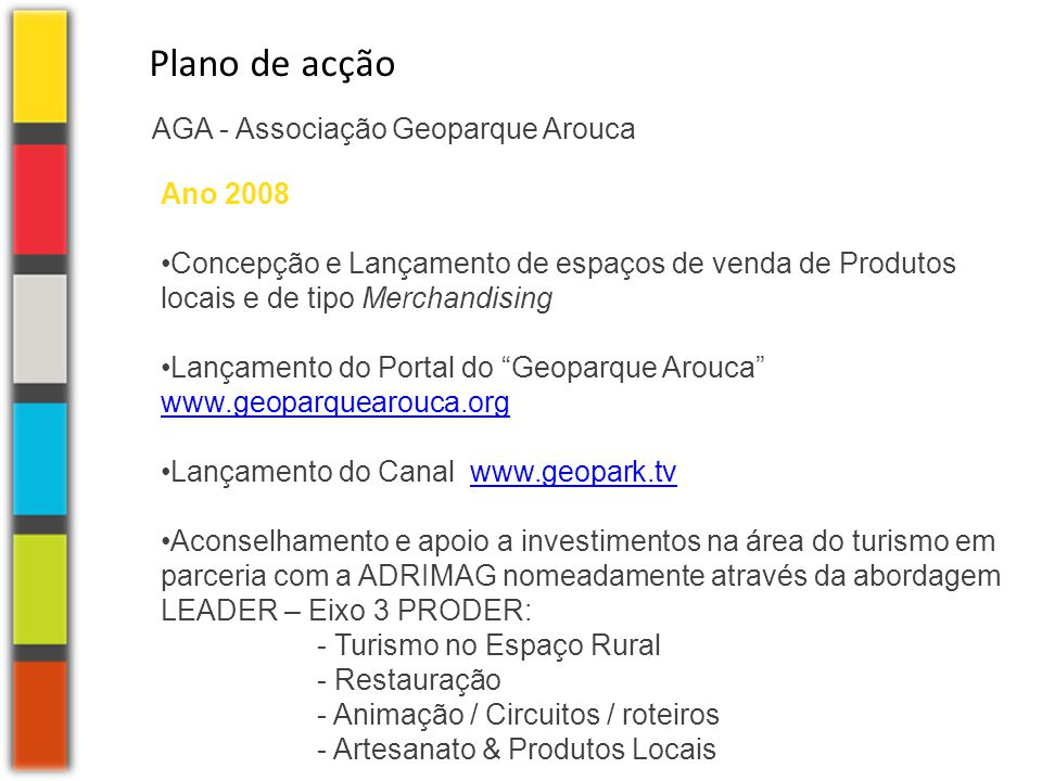 """Ano 2008 •Concepção e Lançamento de espaços de venda de Produtos locais e de tipo Merchandising •Lançamento do Portal do """"Geoparque Arouca"""" www.geopar"""