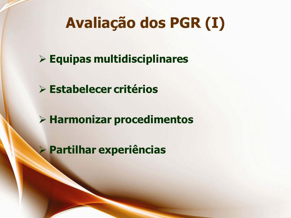 Avaliação dos PGR (I)  Equipas multidisciplinares  Estabelecer critérios  Harmonizar procedimentos  Partilhar experiências