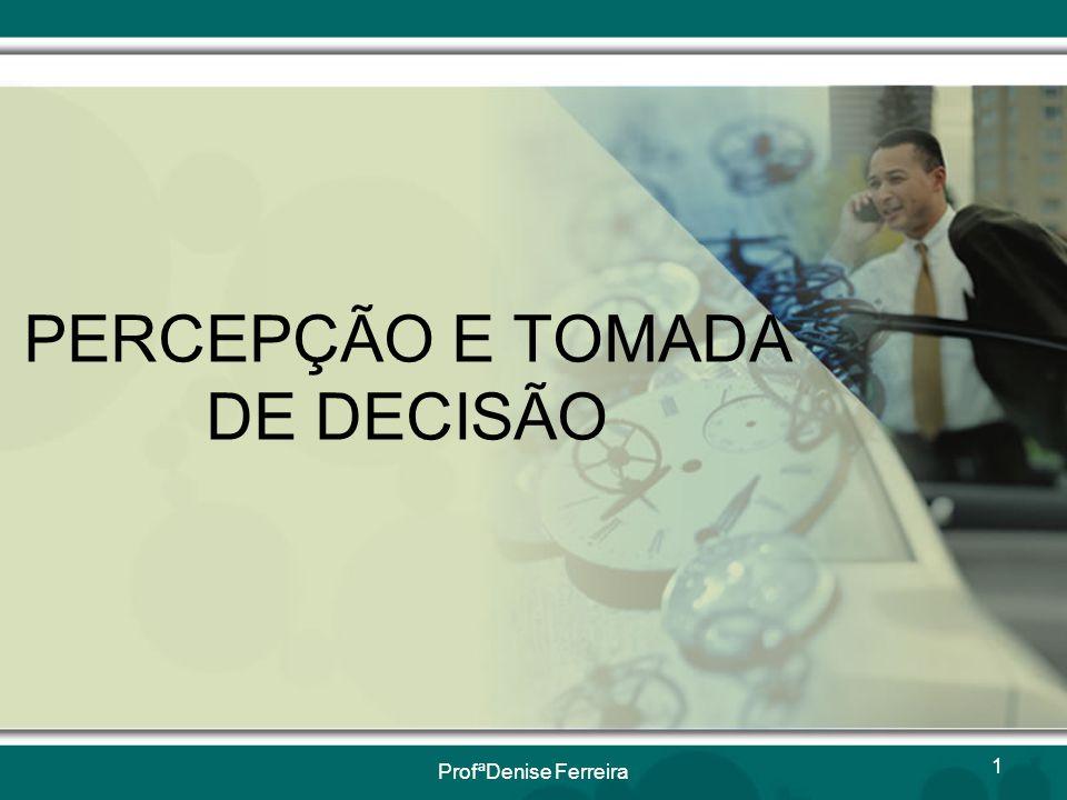 ProfªDenise Ferreira82 Tomada de Decisões em Grupo •Os grupos oferecem excelente veículo para a realização de diferentes etapas do processo de tomada de decisões.