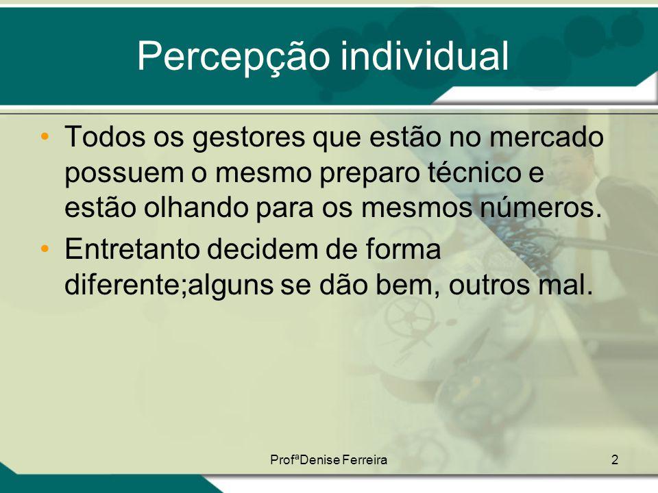 ProfªDenise Ferreira63 Diferenças Individuais:Estilos de Tomada de Decisões Quando estas duas são traduzidas graficamente, formam 4 estilos de tomada de decisões.