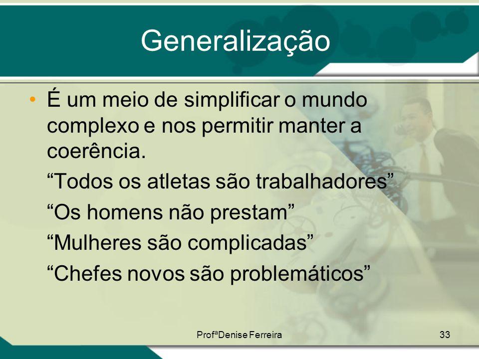 """ProfªDenise Ferreira33 Generalização •É um meio de simplificar o mundo complexo e nos permitir manter a coerência. """"Todos os atletas são trabalhadores"""