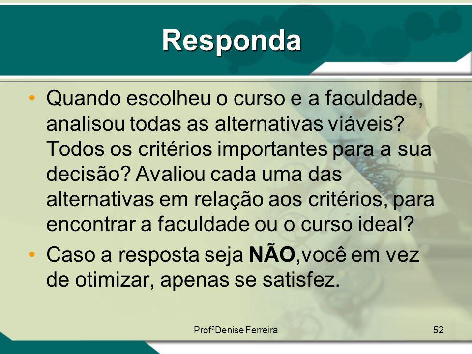 ProfªDenise Ferreira52 Responda •Quando escolheu o curso e a faculdade, analisou todas as alternativas viáveis? Todos os critérios importantes para a