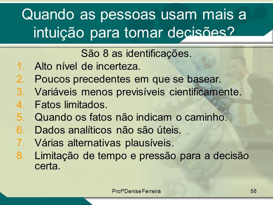ProfªDenise Ferreira56 Quando as pessoas usam mais a intuição para tomar decisões? São 8 as identificações. 1.Alto nível de incerteza. 2.Poucos preced